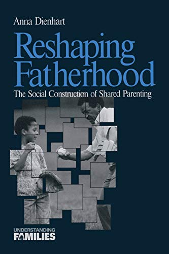 Reshaping Fatherhood : The Social Construction of Shared Parenting (Understanding Families series):...