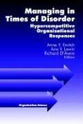Managing in Times of Disorder: Hypercompetitive Organizational: Ilinitch, Anne Y.
