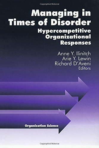 Managing in Times of Disorder: Hypercompetitive Organizational: Editor-Anne Ilinitch; Editor-Dr.