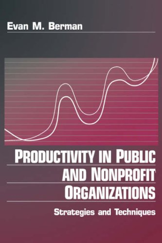 Productivity in Public and Non Profit Organizations: Strategies and Techniques: Evan M. Berman