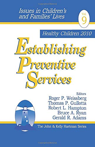 Establishing Preventive Services (Issues in Children's and: Editor-Roger P. Weissberg;