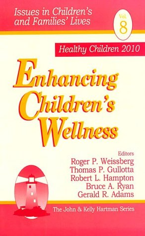 Enhancing Children's Wellness (Issues in Children's and: Editor-Roger P. Weissberg;