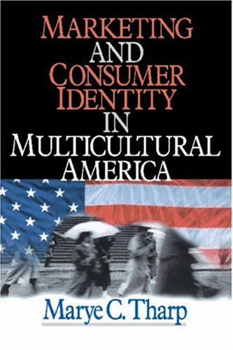 Marketing and Consumer Identity in Multicultural America: Marye C. Tharp
