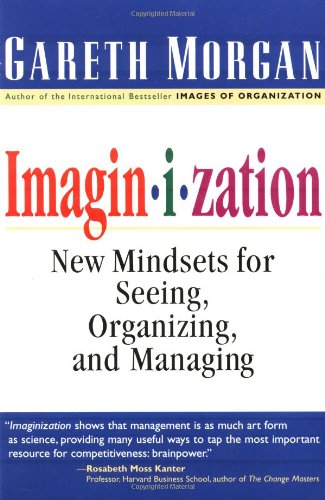 9780761912699: Imaginization: New Mindsets for Seeing, Organizing, and Managing: Art of Creative Management
