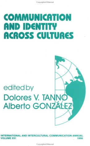 Communication and Identity Across Cultures: Tanno, Dolores; Gonzalez, Alberto