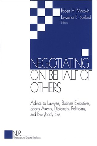 9780761913269: Negotiating on Behalf of Others: Advice to Lawyers, Business Executives, Sports Agents, Diplomats, Politicians, and Everybody Else (Negotiation and Dispute Resolution)