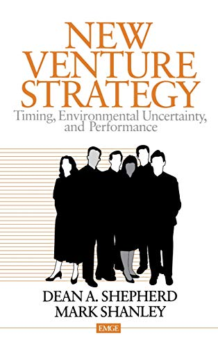New Venture Strategy: Timing, Environmental Uncertainty, and: Shepherd, Dean A.,