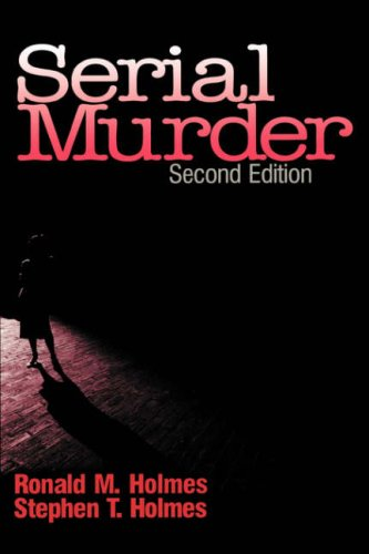 Serial Murder: Holmes, Ronald M.; Holmes, Stephen T.
