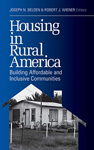 Housing in Rural America: Building Affordable and Inclusive Communities: Joseph N. Belden, Robert J...
