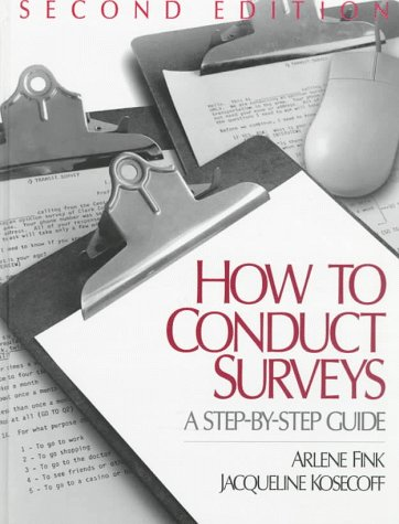 How To Conduct Surveys: A Step-by-Step Guide: Arlene Fink, Jacqueline Kosecoff
