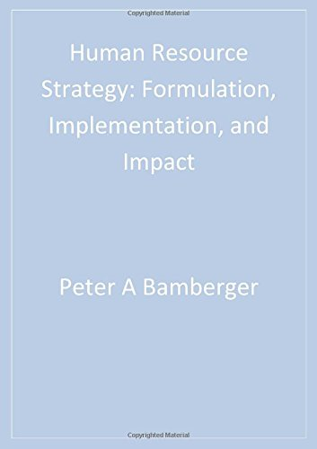 Human Resource Strategy: Formulation, Implementation, and Impact: Peter A. Bamberger,