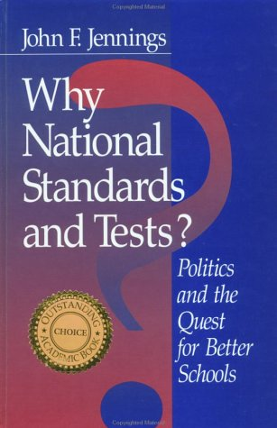 Why National Standards and Tests?: Politics and the Quest for Better Schools: John F. Jennings