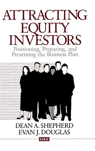 Attracting Equity Investors: Positioning, Preparing, and Presenting: Shepherd, Dean A.,