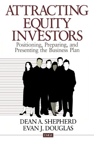 Attracting Equity Investors: Positioning, Preparing, and Presenting: Dean A. Shepherd,