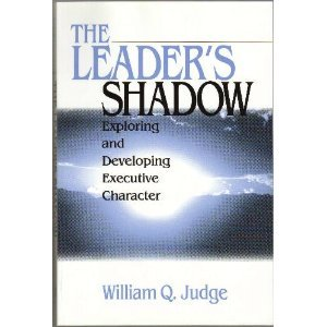 The Leader's Shadow: Exploring and Developing Executive: Judge, William Q.