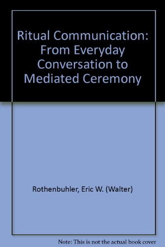 9780761915867: Ritual Communication: From Everyday Conversation to Mediated Ceremony