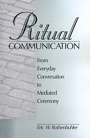 9780761915874: Ritual Communication: From Everyday Conversation to Mediated Ceremony