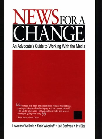 9780761919230: News for a Change: An Advocate′s Guide to Working with the Media
