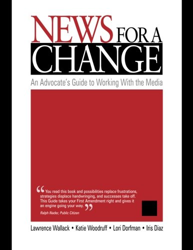 9780761919247: News for a Change: An Advocate′s Guide to Working with the Media