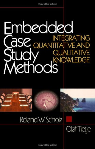 Embedded Case Study Methods: Integrating Quantitative and Qualitative Knowledge: Roland W. Scholz