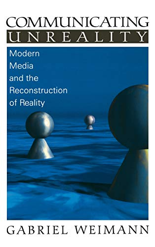 9780761919858: Communicating Unreality: Modern Media and the Reconstruction of Reality