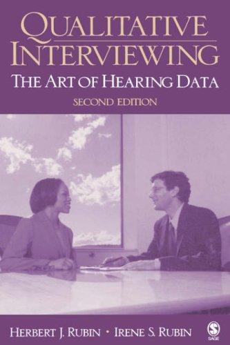 Qualitative Interviewing: The Art of Hearing Data: Rubin, Herbert J.; Rubin, Irene S.