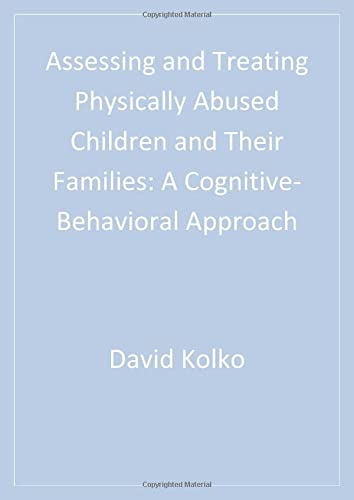 9780761921486: Assessing and Treating Physically Abused Children and Their Families: A Cognitive-Behavioral Approach (Interpersonal Violence: The Practice Series)