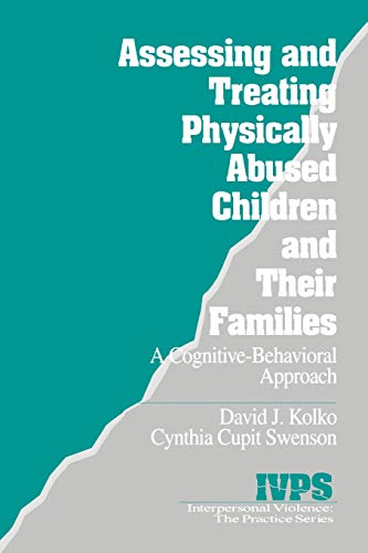 9780761921493: Assessing and Treating Physically Abused Children and Their Families: A Cognitive-Behavioral Approach (Interpersonal Violence: The Practice Series)