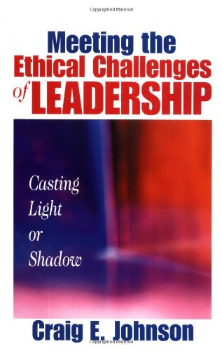 9780761923343: Meeting the Ethical Challenges of Leadership: Casting Light or Shadow