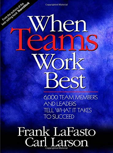 9780761923664: When Teams Work Best: 6,000 Team Members and Leaders Tell What it Takes to Succeed