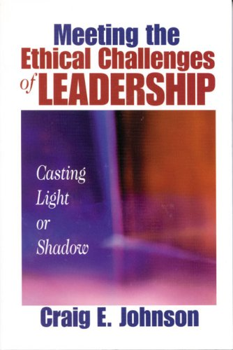9780761923978: Meeting the Ethical Challenges of Leadership: Casting Light or Shadow