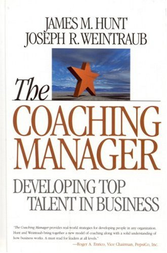 Coaching Manager: Developing Top Talent in Business: Hunt, James M.;
