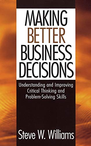 9780761924210: Making Better Business Decisions: Understanding and Improving Critical Thinking and Problem Solving Skills
