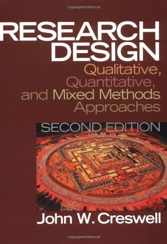 Research Design: Qualitative, Quantitative, and Mixed Methods: John W. Creswell