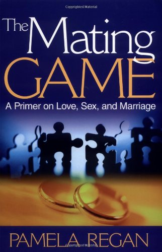 The Mating Game: A Primer on Love,: Pamela C. Regan