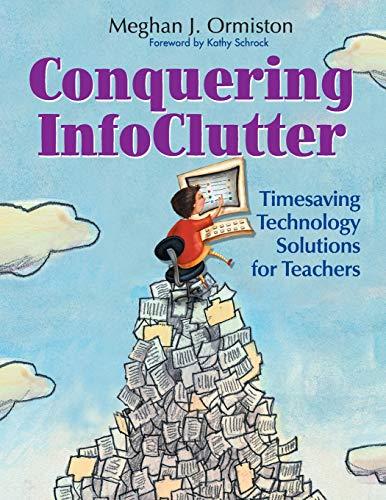 9780761931300: Conquering InfoClutter: Timesaving Technology Solutions for Teachers