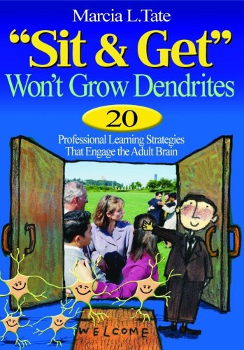 9780761931539: Sit and Get Won′t Grow Dendrites: 20 Professional Learning Strategies That Engage the Adult Brain