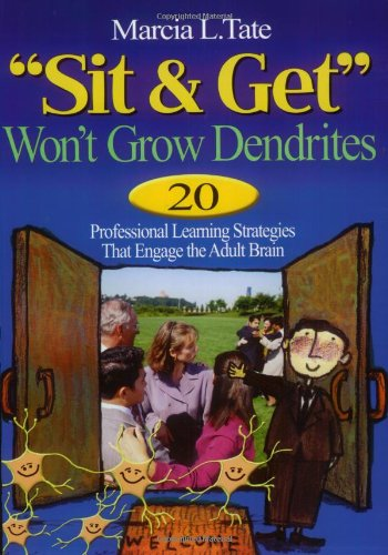 "9780761931546: ""Sit and Get"" Won't Grow Dendrites: 20 Professional Learning Strategies That Engage the Adult Brain"