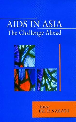 AIDS in Asia The Challenge Continues: Jai P Narain (Ed.)