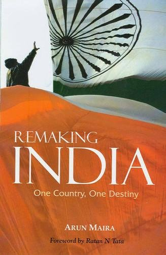Remaking India: One Country, One Destiny: Arun Maira