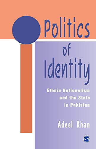 Politics of Identity: Ethnic Nationalism and the State in Pakistan: Adeel Khan