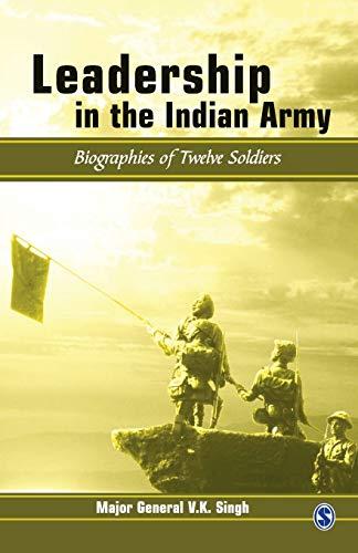Leadership in the Indian Army: Biographies of Twelve Soldiers: Maj Gen V.K. Singh