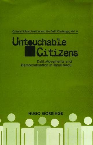 Untouchable Citizens: Dalit Movements and Democratization in Tamil Nadu: Hugo Gorringe