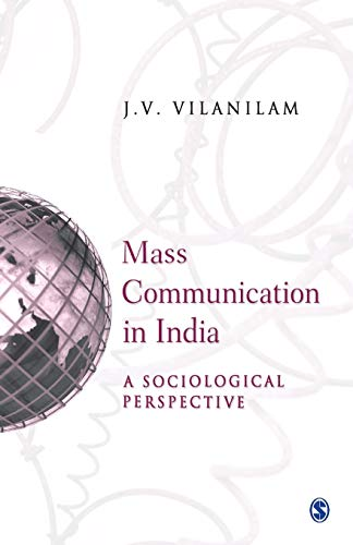 Mass Communication In India: A Sociological Perspective: J V Vilanilam