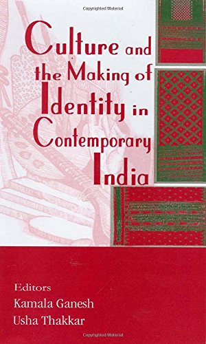 Culture and the Making of Identity in Contemporary India: Kamala Ganesh and Usha Thakkar (eds)