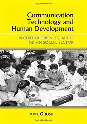 Communication Technology and Human Development: Recent Experiences in the Indian Social Sector: ...