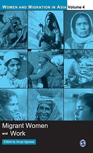 Migrant Women and Work (Women and Migration in Asia) (Women and Migration in Asia): Anuja Agrawal