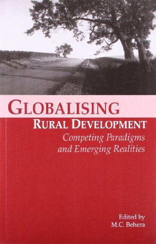 Globalizing Rural Development: Competing Paradigms and Emerging: M C Behera