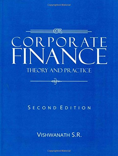 Corporate Finance: Theory and Practice: S.R. Vishwanath