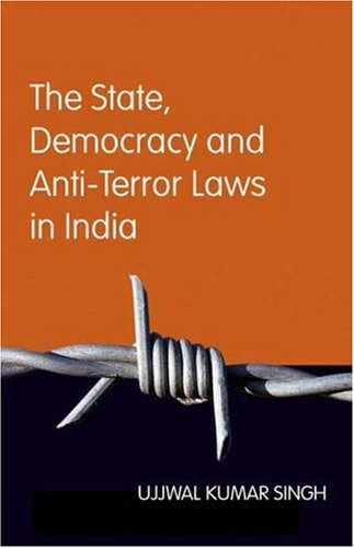 The State, Democracy and Anti-terror Laws in India: Kumar Singh, Ujjwal